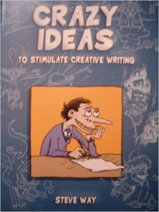 Steve Way - Crazy Ideas (to stimulate creative writing)